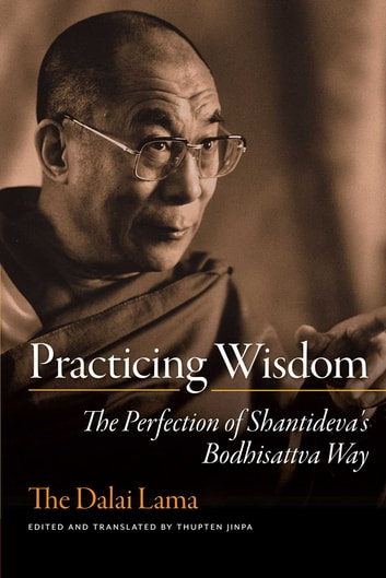 Practicing Wisdom - The Perfection of Shantideva's Bodhisattva Way ebook by His Holiness the Dalai Lama