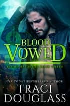 Blood Vowed ebook by Traci Douglass