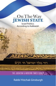 On the Way to a Jewish State - Israel Politics According to Kabbalah ebook by Rabbi Yitzchak Ginsburgh
