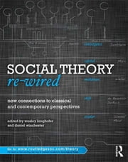 Social Theory Re-Wired - New Connections to Classical and Contemporary Perspectives ebook by Wesley Longhofer,Daniel Winchester
