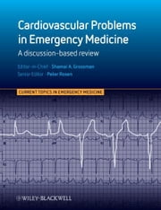 Cardiovascular Problems in Emergency Medicine - A Discussion-based Review ebook by Shamai Grossman,Peter Rosen