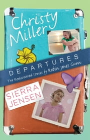Departures - Two Rediscovered Stories of Christy Miller and Sierra Jensen ebook by Robin Jones Gunn