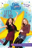 Girl Meets World: Let's Do This! ebook by Disney Books
