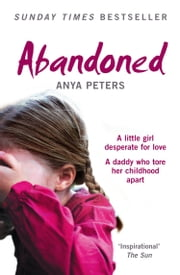 Abandoned: The true story of a little girl who didn't belong ebook by Anya Peters