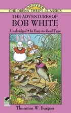The Adventures of Bob White ebook by Thornton W. Burgess, Harrison Cady