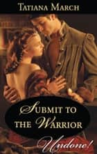 Submit to the Warrior ebook by Tatiana March