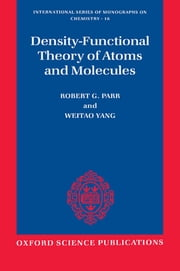 Density-Functional Theory of Atoms and Molecules ebook by Robert G. Parr,Yang Weitao