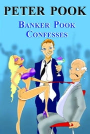 Banker Pook Confesses ebook by Peter Pook