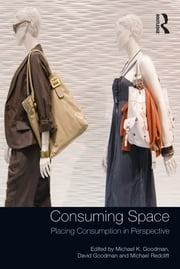 Consuming Space - Placing Consumption in Perspective ebook by Michael K. Goodman,David Goodman
