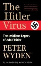 The Hitler Virus ebook by Peter Wyden