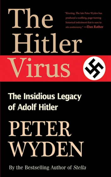 The Hitler Virus - The Insidious Legacy of Adolph Hitler ebook by Peter Wyden