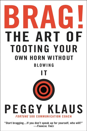 Brag! - The Art of Tooting Your Own Horn without Blowing It ebook by Peggy Klaus