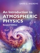 An Introduction to Atmospheric Physics ebook by David G. Andrews