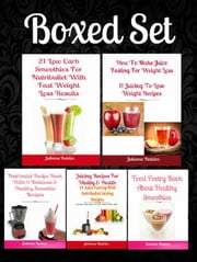 Box Set: How To Make Juice Fasting: 11 Juicing Lose Weight Recipes + Nutribullet Recipe Book 11 Healthy Smoothie Recipes + 21 Low Carb Smoothies Nutribullet + Juicing Recipes + Food Poetry Book ebook by Juliana Baldec