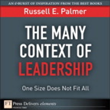 The Many Context of Leadership - One Size Does Not Fit All ebook by Russell E. Palmer
