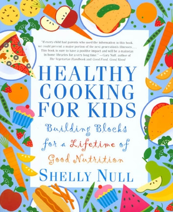 Healthy Cooking for Kids - Building Blocks for a Lifetime of Good Nutrition ebook by Shelly Null