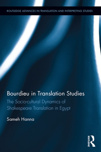 Bourdieu in Translation Studies - The Socio-cultural Dynamics of Shakespeare Translation in Egypt ebook by Sameh Hanna