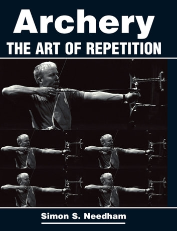 Archery - The Art of Repetition ebook by Simon Needham
