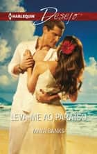 Leva-Me ao paraíso ebook by Maya Banks