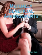 Mutually Beneficial Arrangements ebook by William Malic