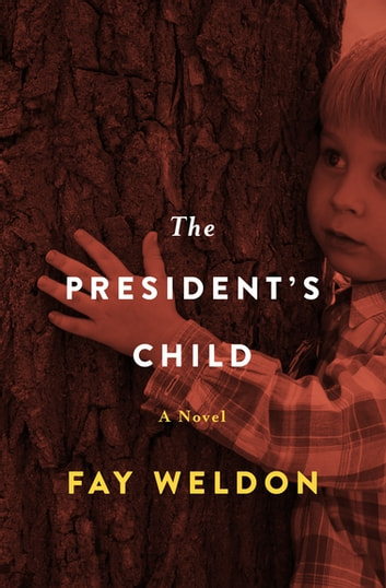 The President's Child - A Novel ebook by Fay Weldon