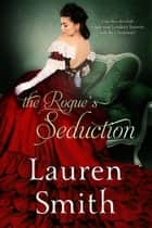 The Rogue's Seduction - The Seduction Series, #3 ebook by Lauren Smith