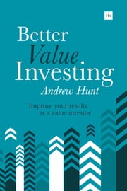 Better Value Investing - A simple guide to improving your results as a value investor ebook by Andrew Hunt
