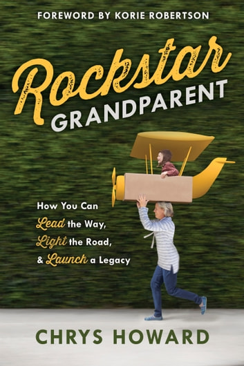 Rockstar Grandparent - How You Can Lead the Way, Light the Road, and Launch a Legacy ebook by Chrys Howard