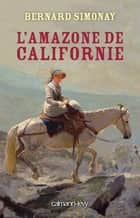 L'Amazone de Californie ebook by Bernard Simonay