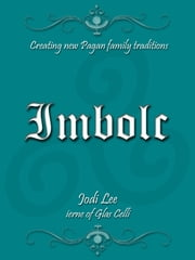 Imbolc: Creating New Pagan Family Traditions ebook by Jodi Lee