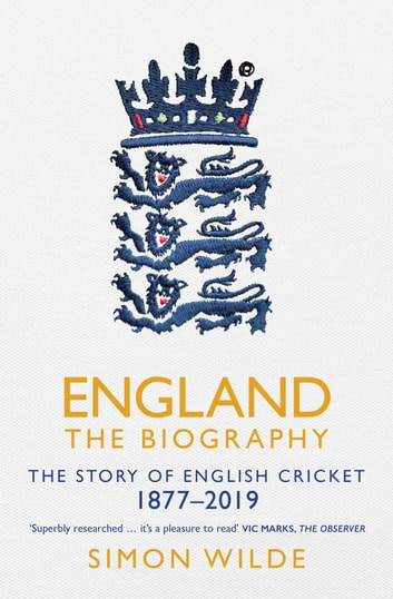 England: The Biography - The Story of English Cricket ebook by Simon Wilde