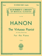 Hanon - Virtuoso Pianist in 60 Exercises - Complete - Schirmer's Library of Musical Classics ebook by C.L. Hanon
