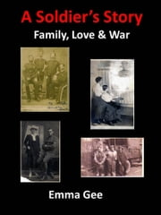 A Soldier's Story-Family, Love & War ebook by Emma Gee