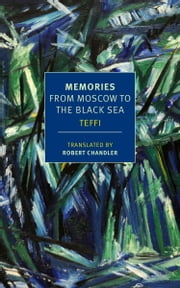 Memories - From Moscow to the Black Sea ebook by Teffi,Robert Chandler,Irina Steinberg,Anne Marie Jackson,Elizabeth Chandler