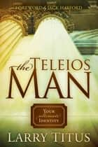The Telios Man - Your Ultimate Identity ebook by Larry Titus
