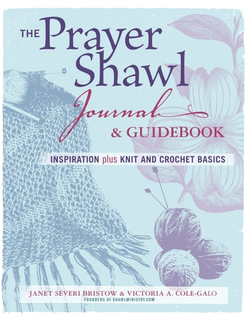 The Prayer Shawl Journal & Guidebook - inspiration plus knit and crochet basics ebook by Janet Severi Bristow,Victoria A. Cole-Galo