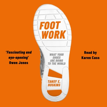 Foot Work - What Your Shoes Are Doing to the World audiobook by Tansy E. Hoskins