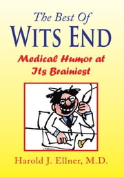 The Best Of Wits End - Medical Humor At Its Brainiest ebook by Harold J. Ellner, M.D.