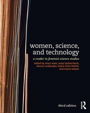 Women, Science, and Technology - A Reader in Feminist Science Studies ebook by Mary Wyer,Mary Barbercheck,Donna Cookmeyer,Hatice Ozturk,Marta Wayne