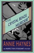 The Crystal Beads Murder ebook by Annie Haynes