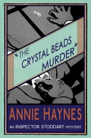 The Crystal Beads Murder - An Inspector Stoddart Mystery ebook by Annie Haynes