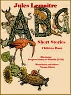 ABC Short Stories - Children Book ebook by Jules Lemaître
