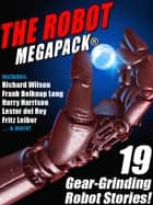 The Robot MEGAPACK® - 19 Gear-Grinding Robot Stories! ebook by Fritz Leiber, Harry Harrison, Lester del Rey,...