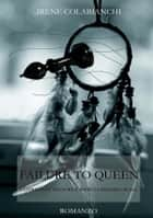 Failure to Queen ebook by Irene Colabianchi