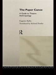 The Paper Canoe - A Guide to Theatre Anthropology ebook by Eugenio Barba