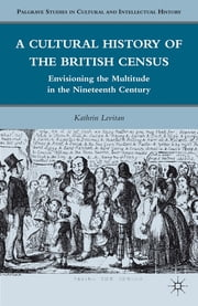 A Cultural History of the British Census - Envisioning the Multitude in the Nineteenth Century ebook by Kathrin Levitan