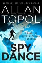 Spy Dance ebook by Allan Topol