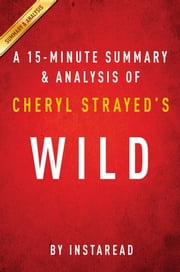 Summary of Wild - by Cheryl Strayed | Includes Analysis ebook by Instaread Summaries
