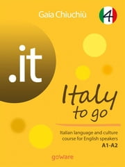 .it – Italy to go 4. Italian language and culture course for English speakers A1-A2 ebook by Gaia Chiuchiù