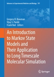 An Introduction to Markov State Models and Their Application to Long Timescale Molecular Simulation ebook by Gregory R. Bowman,Vijay S. Pande,Frank Noé